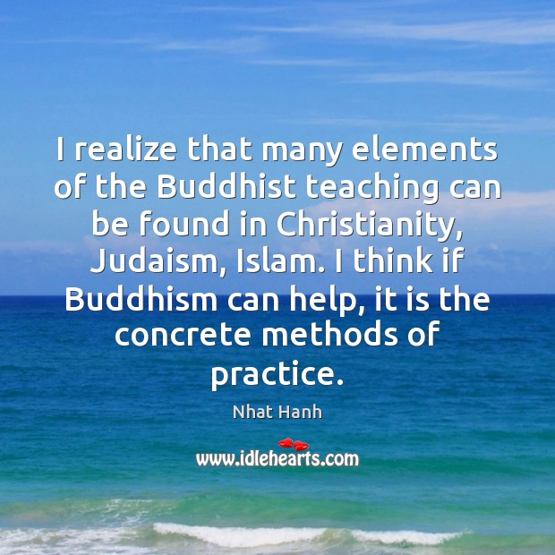 I realize that many elements of the Buddhist teaching can be found Nhat Hanh Picture Quote