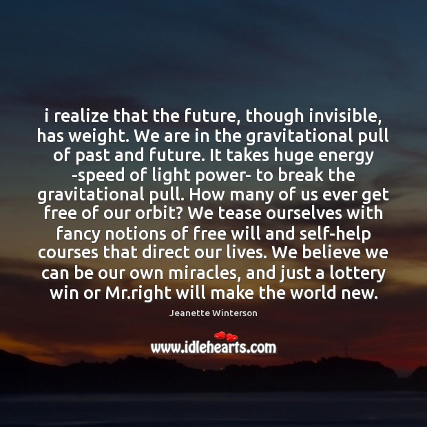 I realize that the future, though invisible, has weight. We are in Image