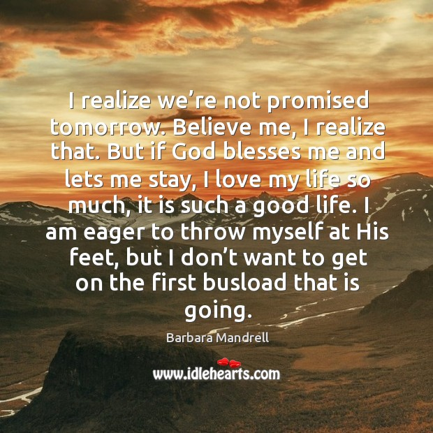 I realize we're not promised tomorrow. Believe me, I realize that. Image