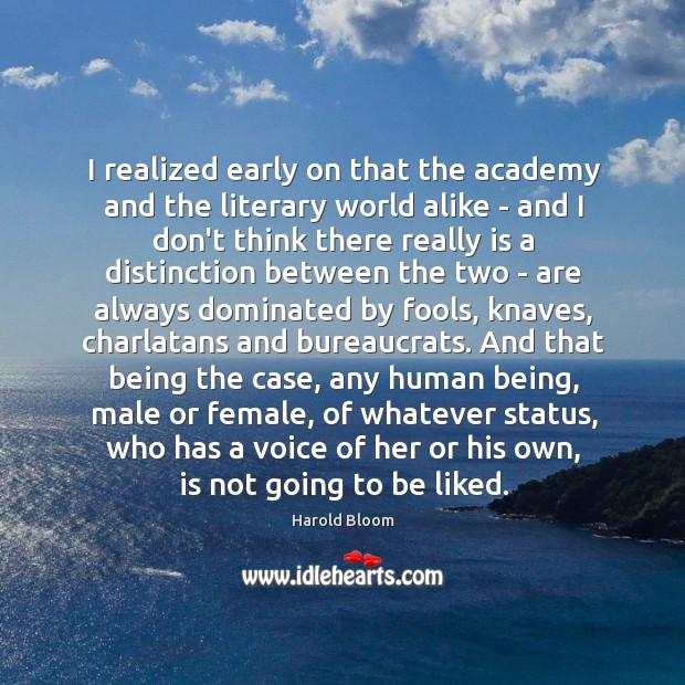 I realized early on that the academy and the literary world alike Harold Bloom Picture Quote