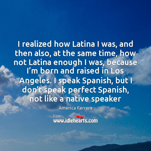 Image, I realized how Latina I was, and then also, at the same