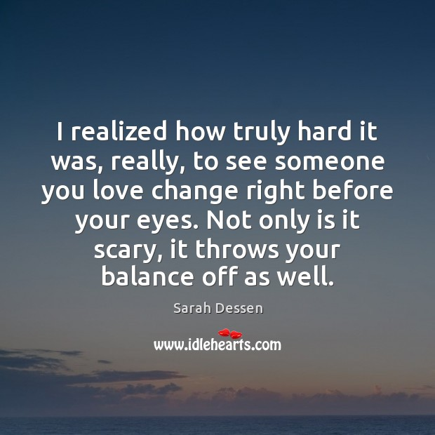 I realized how truly hard it was, really, to see someone you Image