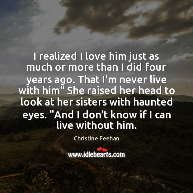 I realized I love him just as much or more than I Christine Feehan Picture Quote
