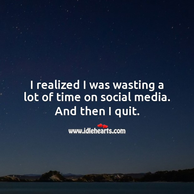 I realized I was wasting a lot of time on social media. Social Media Quotes Image