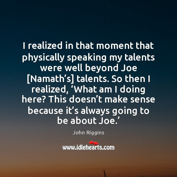 I realized in that moment that physically speaking my talents were well Image