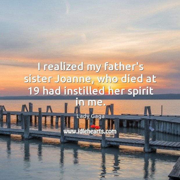I realized my father's sister Joanne, who died at 19 had instilled her spirit in me. Image