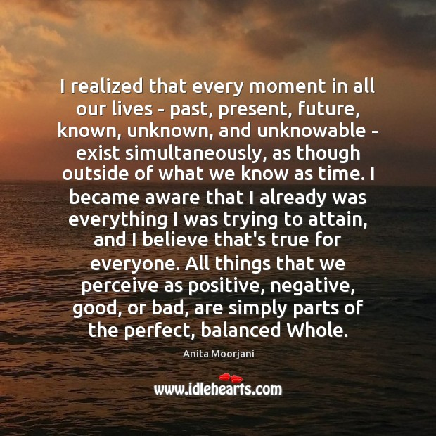 I Realized That Every Moment In All Our Lives Past Present