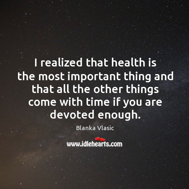 Image, I realized that health is the most important thing and that