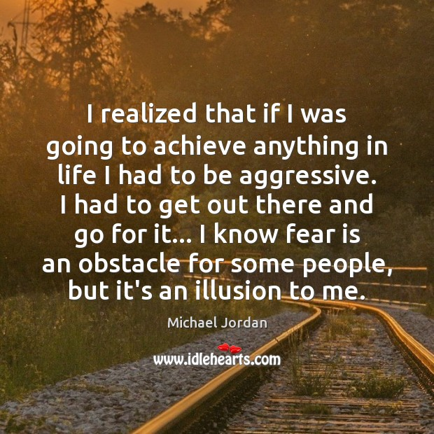 I realized that if I was going to achieve anything in life Image