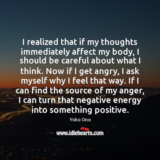 I realized that if my thoughts immediately affect my body, I should Yoko Ono Picture Quote