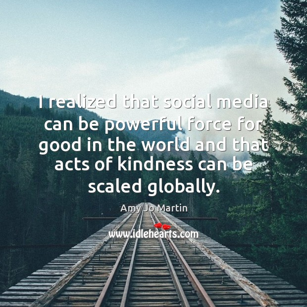 Image, I realized that social media can be powerful force for good in