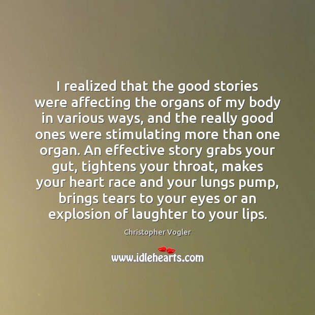 I realized that the good stories were affecting the organs of my Image