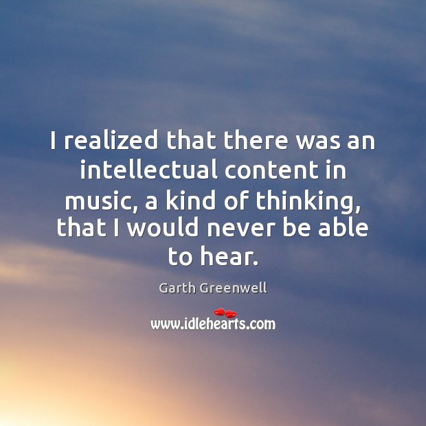 Image, I realized that there was an intellectual content in music, a kind