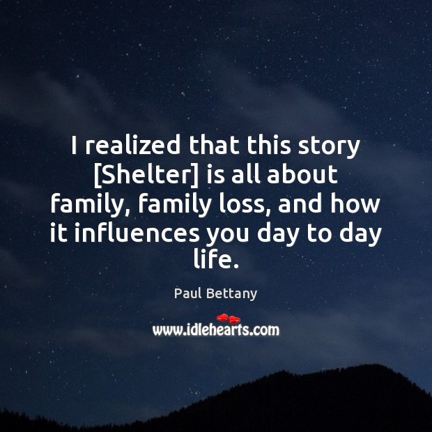 Image, I realized that this story [Shelter] is all about family, family loss,