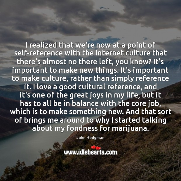 John Hodgman Picture Quote image saying: I realized that we're now at a point of self-reference with the