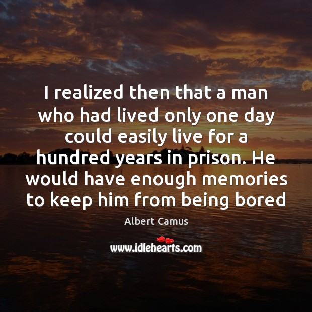 Image, I realized then that a man who had lived only one day