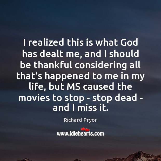 I realized this is what God has dealt me, and I should Richard Pryor Picture Quote