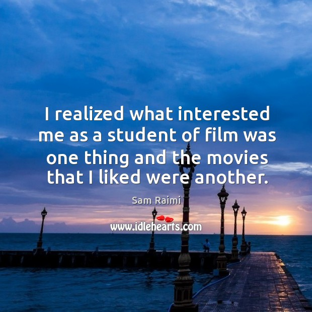 Image, I realized what interested me as a student of film was one thing and the movies that I liked were another.