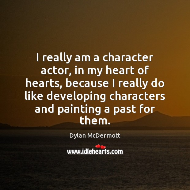 I really am a character actor, in my heart of hearts, because Dylan McDermott Picture Quote