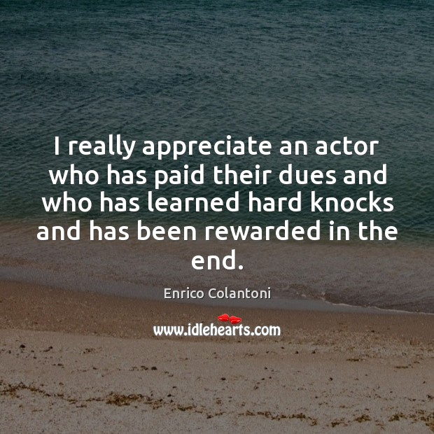 I really appreciate an actor who has paid their dues and who Image