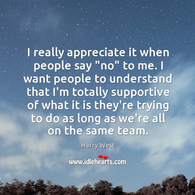 """I really appreciate it when people say """"no"""" to me. I want Image"""