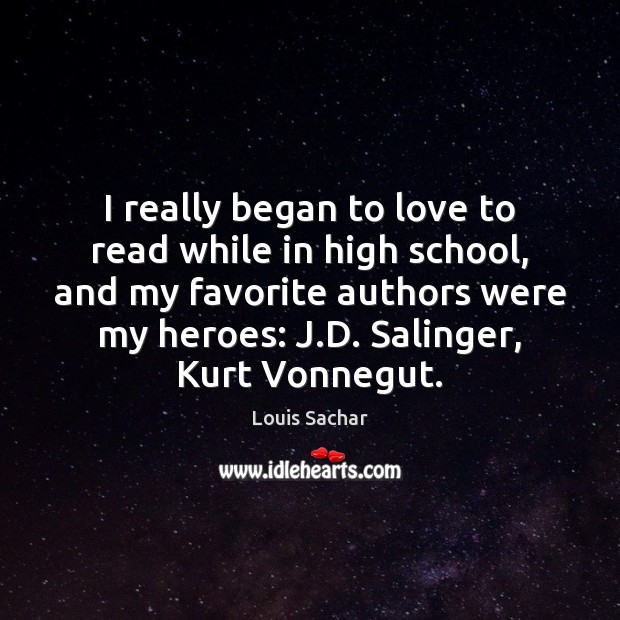 I really began to love to read while in high school, and Louis Sachar Picture Quote
