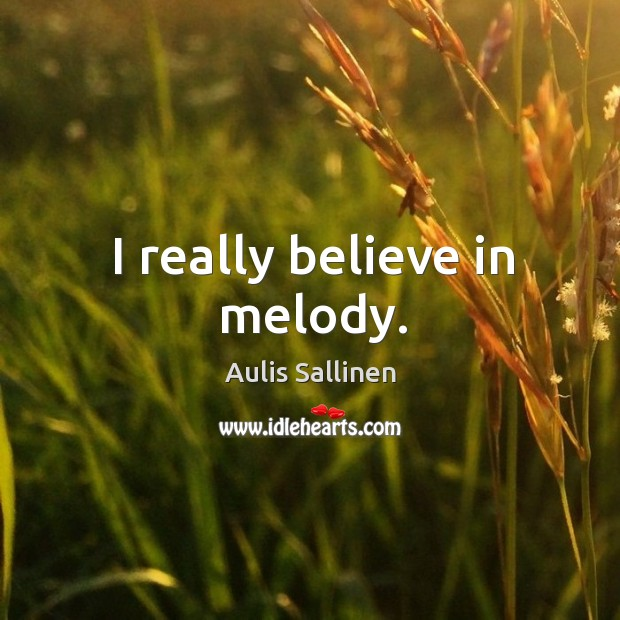 Image, I really believe in melody.