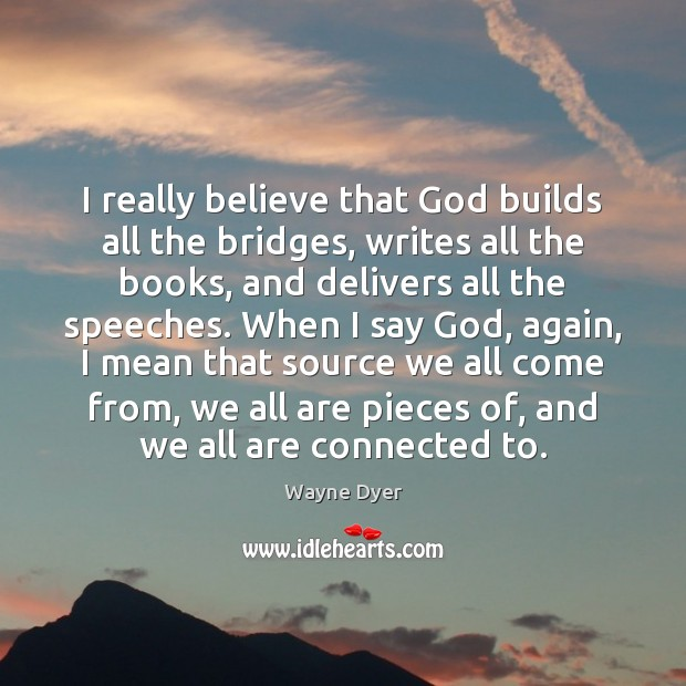 Image, I really believe that God builds all the bridges, writes all the