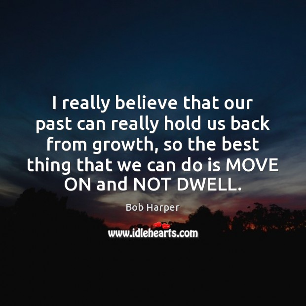 I really believe that our past can really hold us back from Bob Harper Picture Quote