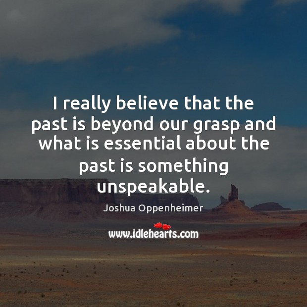 I really believe that the past is beyond our grasp and what Past Quotes Image