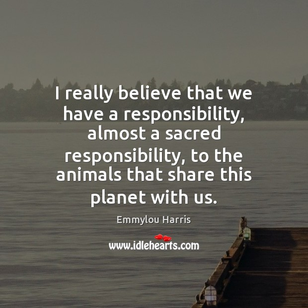 I really believe that we have a responsibility, almost a sacred responsibility, Image