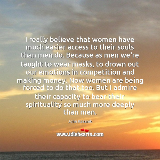 I really believe that women have much easier access to their souls John Rzeznik Picture Quote