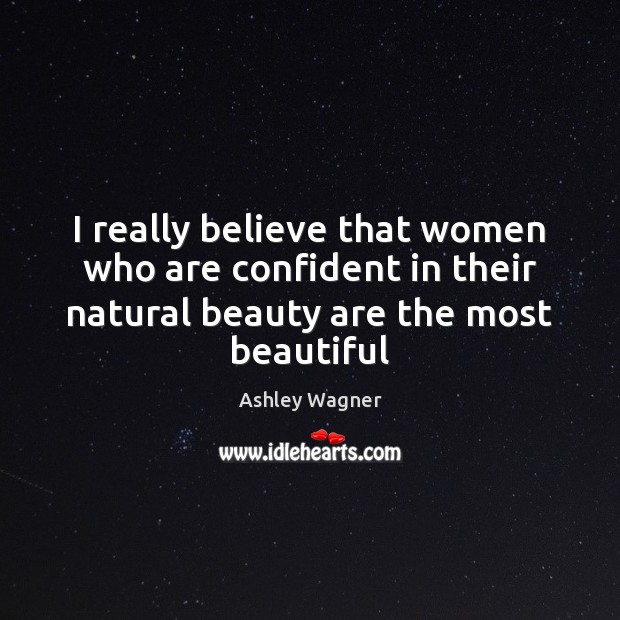 Image, I really believe that women who are confident in their natural beauty
