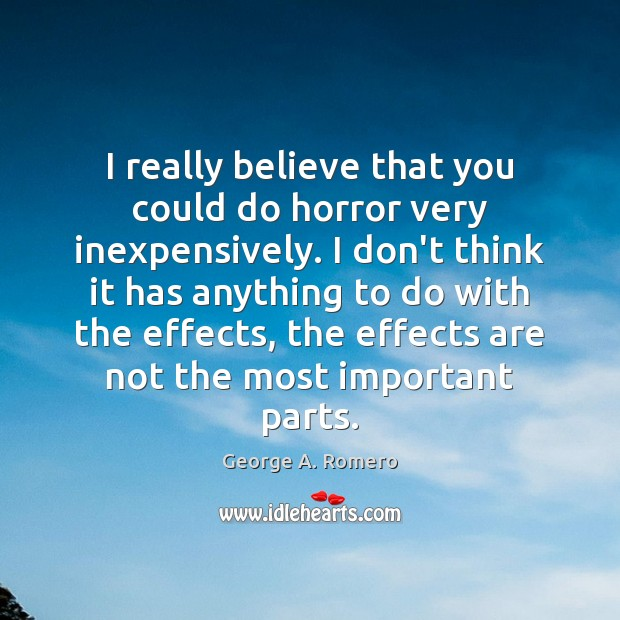 I really believe that you could do horror very inexpensively. I don't Image