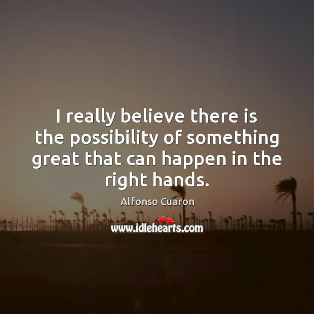 Image, I really believe there is the possibility of something great that can