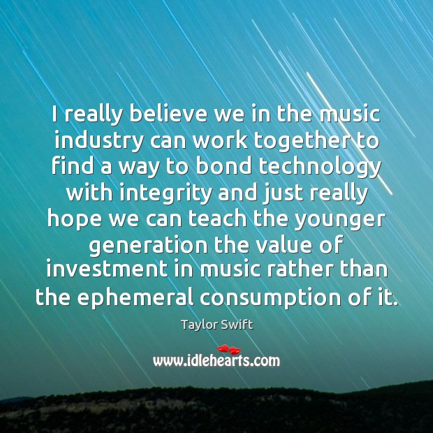 I really believe we in the music industry can work together to Image