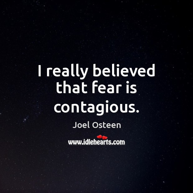 Image, I really believed that fear is contagious.