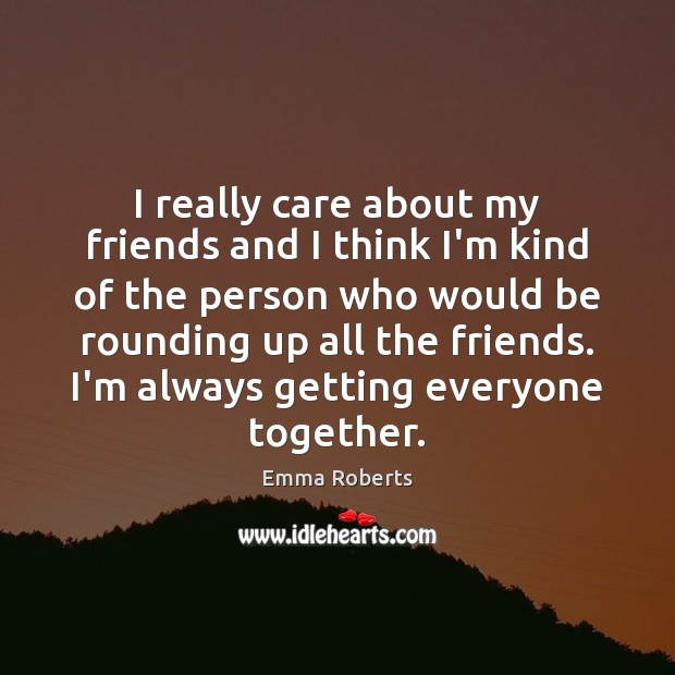 I really care about my friends and I think I'm kind of Image