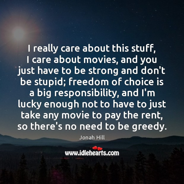 I really care about this stuff, I care about movies, and you Be Strong Quotes Image