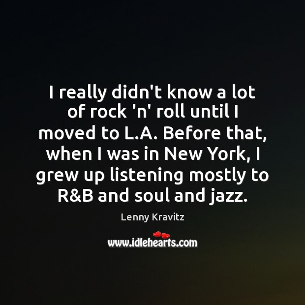 Image, I really didn't know a lot of rock 'n' roll until I