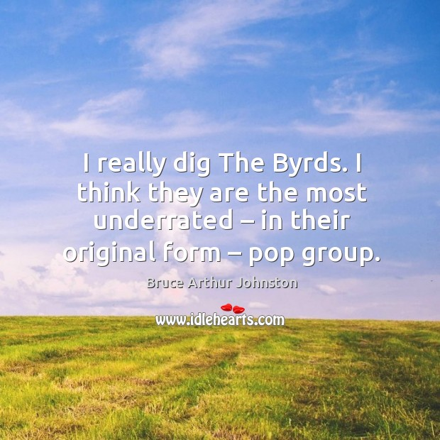 Image, I really dig the byrds. I think they are the most underrated – in their original form – pop group.