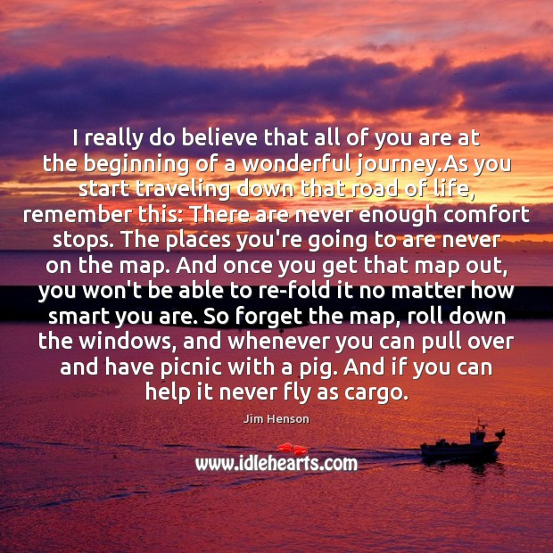 I really do believe that all of you are at the beginning Jim Henson Picture Quote