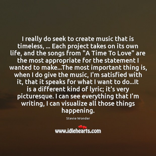Image, I really do seek to create music that is timeless, … Each project