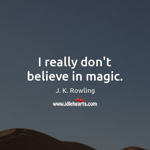 I really don't believe in magic. Image
