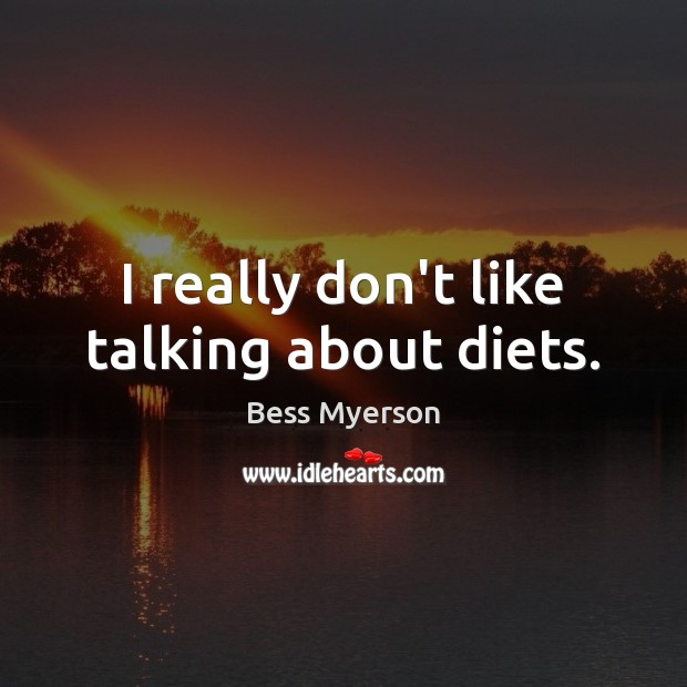 Image, I really don't like talking about diets.