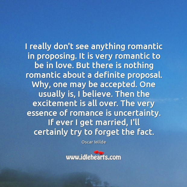 Image, I really don't see anything romantic in proposing. It is very romantic