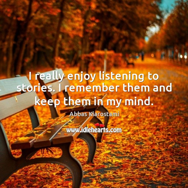 I really enjoy listening to stories. I remember them and keep them in my mind. Image