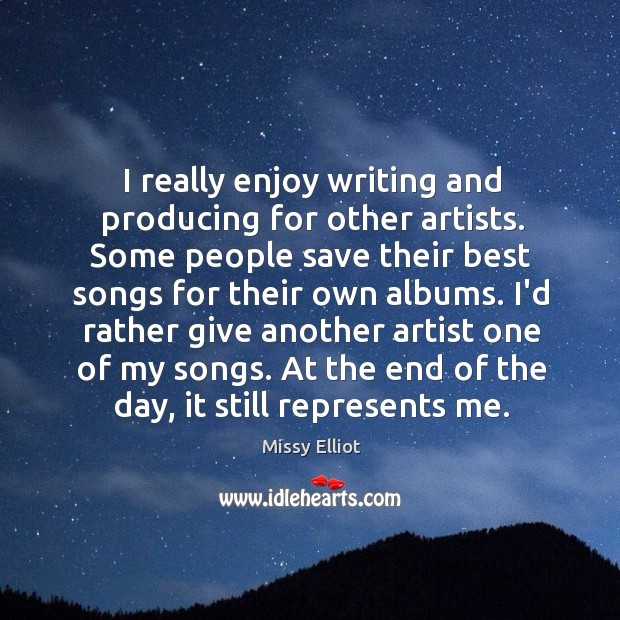 Image, I really enjoy writing and producing for other artists. Some people save