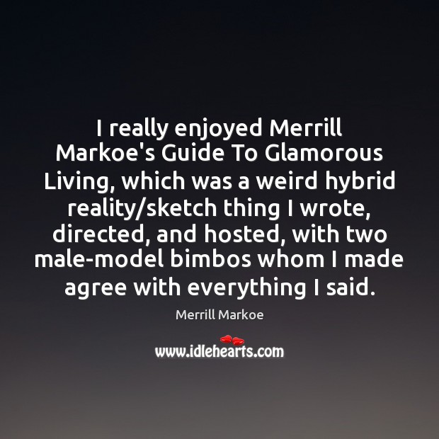 I really enjoyed Merrill Markoe's Guide To Glamorous Living, which was a Merrill Markoe Picture Quote