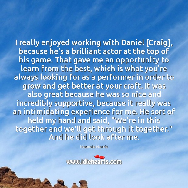 Naomie Harris Picture Quote image saying: I really enjoyed working with Daniel [Craig], because he's a brilliant actor
